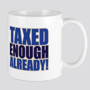 TAXED ENOUGH ALREADY! Mug