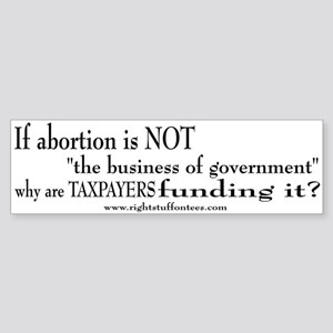 If abortion...not business of govt. Bumper Sticker