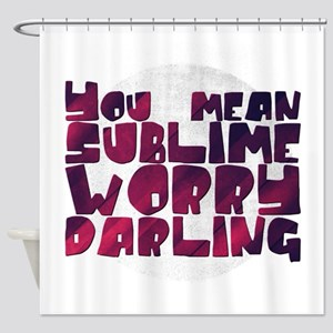 You mean sublime worry darling Shower Curtain