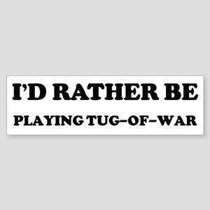 Rather be Playing Tug-of-war Bumper Sticker