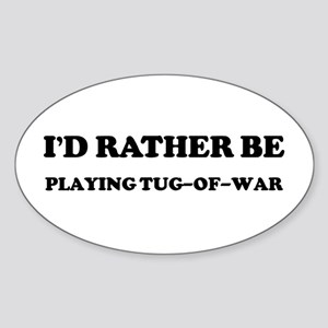 Rather be Playing Tug-of-war Oval Sticker