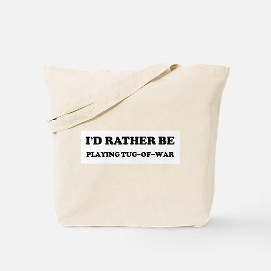 Rather be Playing Tug-of-war Tote Bag