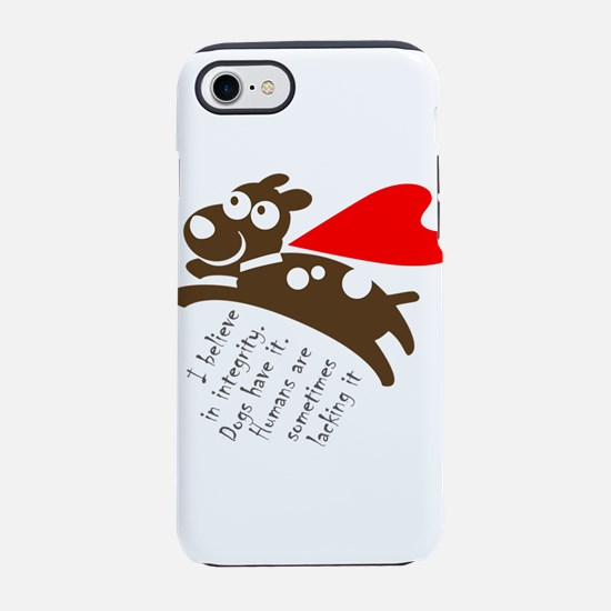 I believe in integrity. Dogs h iPhone 7 Tough Case