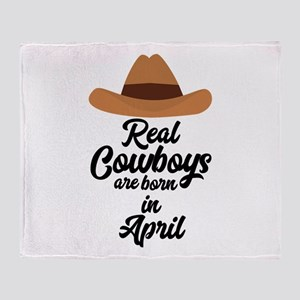 Real Cowboys are bon in April Cnkg6 Throw Blanket