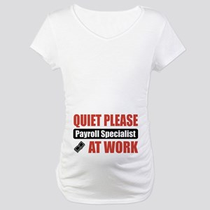 Payroll Specialist Work Maternity T-Shirt