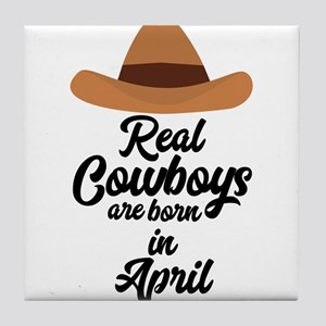Real Cowboys are bon in April Cnkg6 Tile Coaster