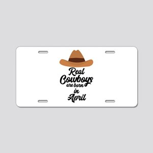 Real Cowboys are bon in Apr Aluminum License Plate