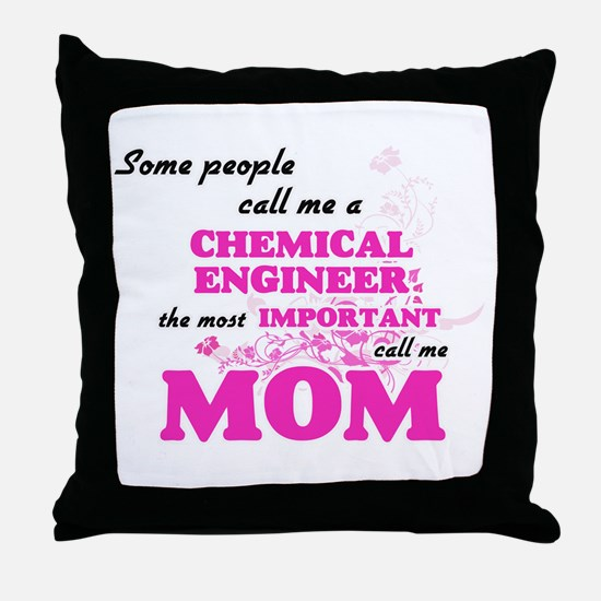 Some call me a Chemical Engineer, the Throw Pillow