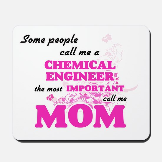 Some call me a Chemical Engineer, the mo Mousepad