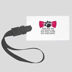 Dogs are not our whole life, but Large Luggage Tag