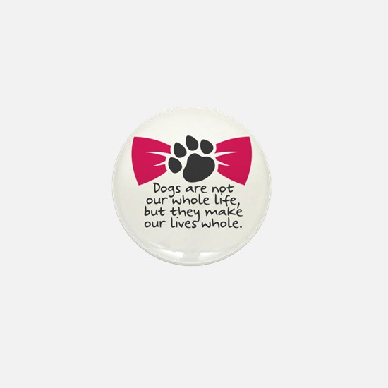 Dogs are not our whole life, but they Mini Button