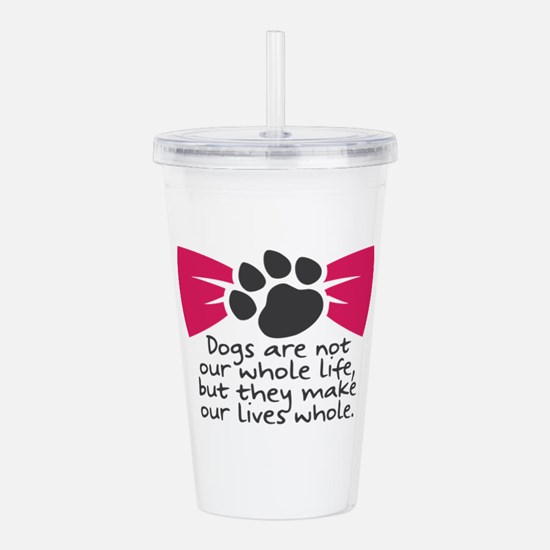 Dogs are not our whole Acrylic Double-wall Tumbler