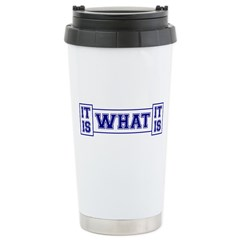 It Is What It Is Blue Stainless Steel Travel Mug