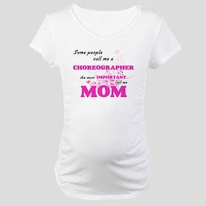 Some call me a Choreographer, th Maternity T-Shirt