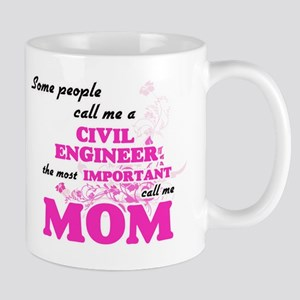 Some call me a Civil Engineer, the most impor Mugs