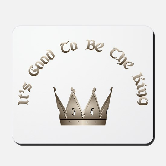 It's Good to be the King Mousepad