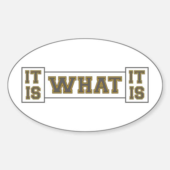 It Is What It Is Gray and Gold Sticker (Oval)