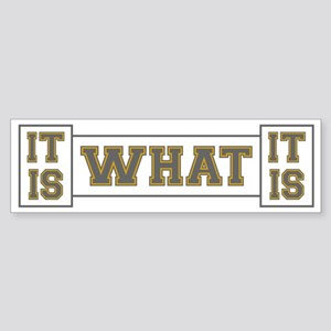 It Is What It Is Gray and Gold Sticker (Bumper)