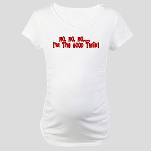 No No No I'm The Good Twin Maternity T-Shirt