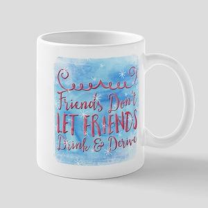 Friends Don't Let Friends Drink & Derive Mugs