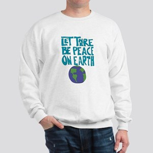Let There Be Peace On Earth Sweatshirt