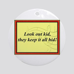 """""""Look Out Kid"""" Ornament (Round)"""