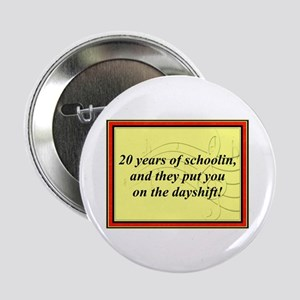 """""""20 Years of Schoolin'"""" 2.25"""" Button"""