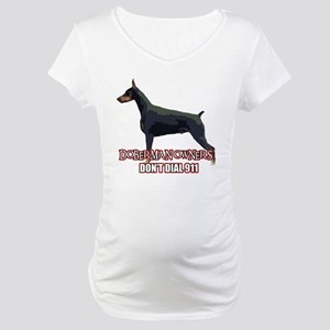 Doberman Owners Don't Dial 91 Maternity T-Shirt