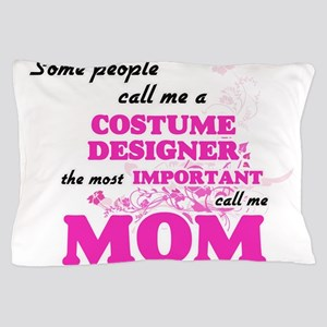 Some call me a Costume Designer, the m Pillow Case