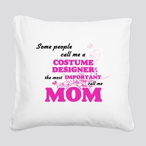 Some call me a Costume Design Square Canvas Pillow