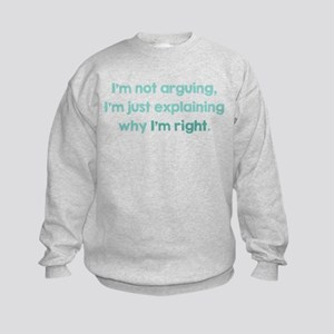 I'm Not Arguing Sweatshirt