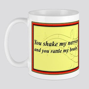 """You Shake My Nerves"" Mug"