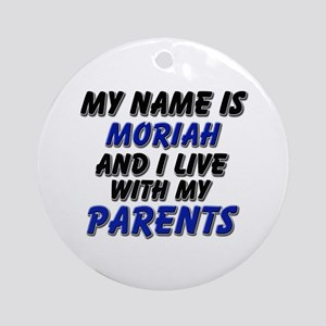 my name is moriah and I live with my parents Ornam