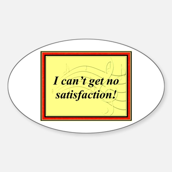 """""""I Can't Get No Satisfaction"""" Oval Decal"""