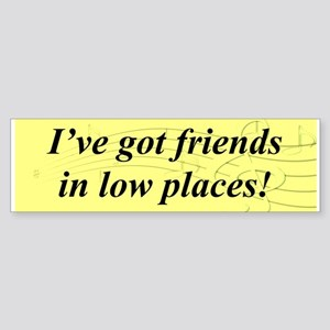"""Friends In Low Places"" Bumper Sticker"