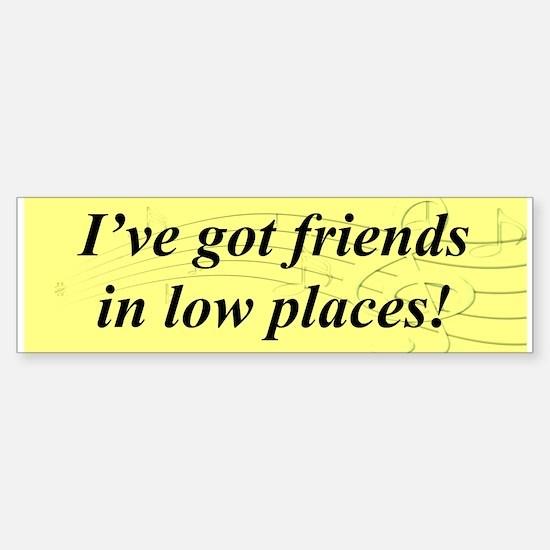 """""""Friends In Low Places"""" Bumper Bumper Bumper Sticker"""