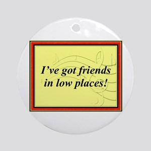 """Friends In Low Places"" Ornament (Round)"