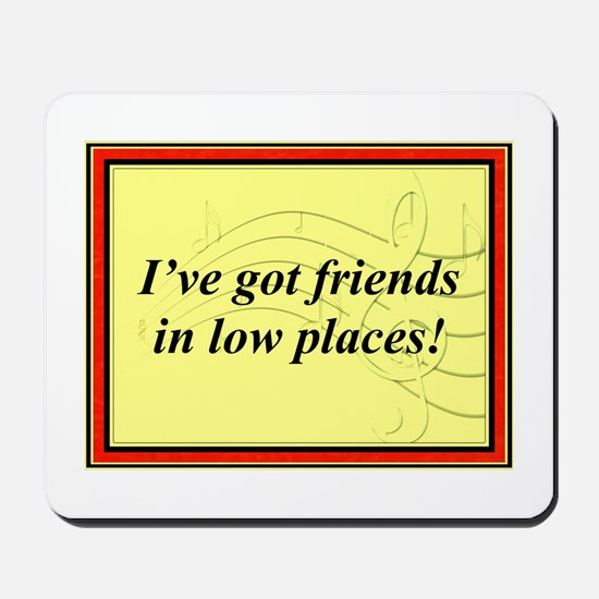 """""""Friends In Low Places"""" Mousepad"""