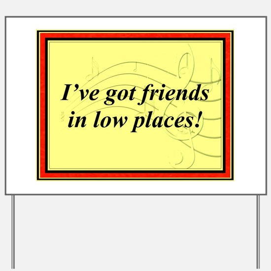 """Friends In Low Places"" Yard Sign"