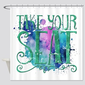 take your seat Shower Curtain