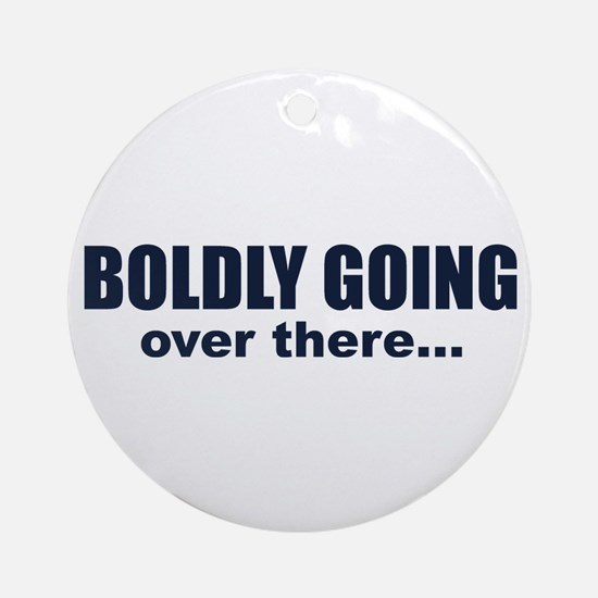 Boldly Going Over There Ornament (Round)