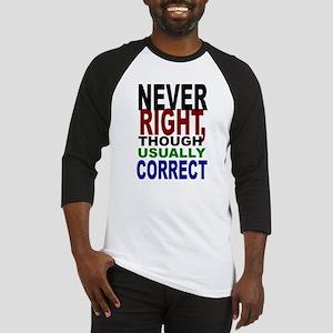 Never Right, Usually Correct Baseball Jersey