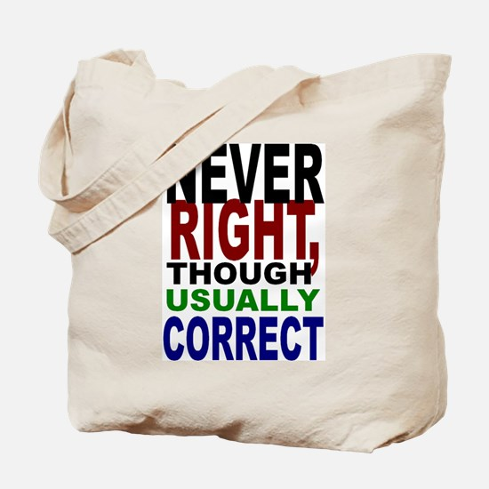 Never Right, Usually Correct Tote Bag