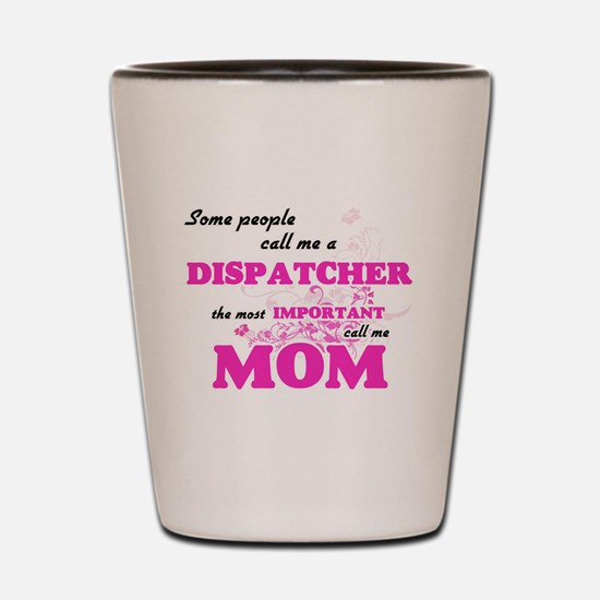 Some call me a Dispatcher, the most imp Shot Glass