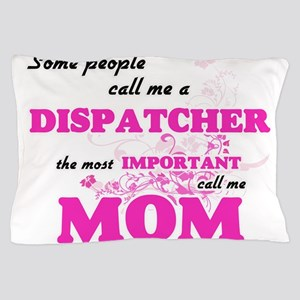 Some call me a Dispatcher, the most im Pillow Case