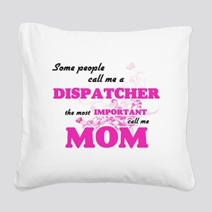Some call me a Dispatcher, th Square Canvas Pillow