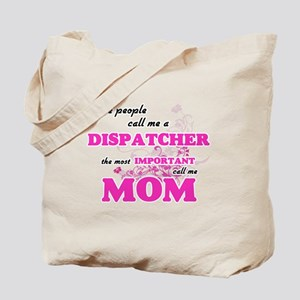 Some call me a Dispatcher, the most impor Tote Bag