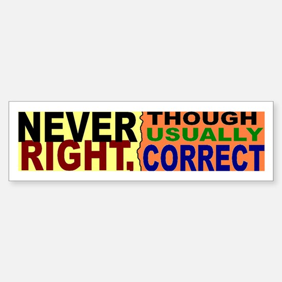 Never Right, Usually Correct Bumper Bumper Bumper Sticker