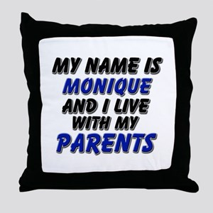 my name is monique and I live with my parents Thro