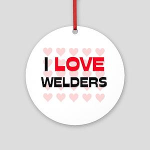 I LOVE WELDERS Ornament (Round)